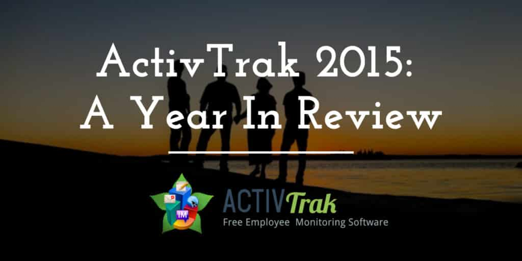 ActivTrak 2015: A Year In Review