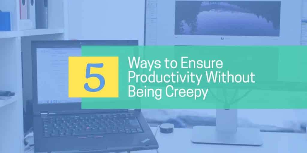 """""""5 Ways to Ensure Productivity Without Being Creepy"""" on a background photo of a laptop and computer monitor on a desk."""