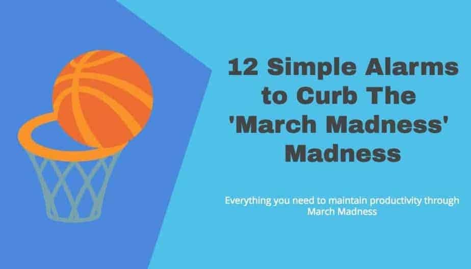 12 simple alarms to curb the March Madness madness.